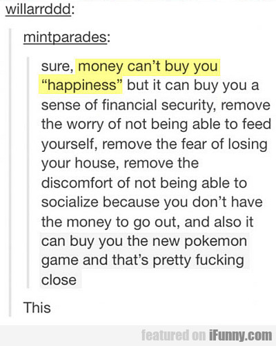 Money Can't Buy You Happiness, But It Can Buy...