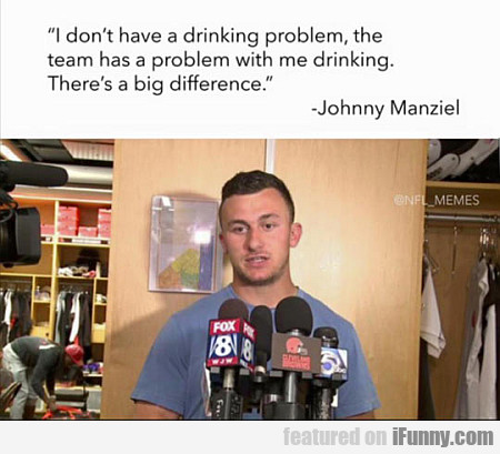 Johnny Manziel: I Don't Have A Drinking Problem