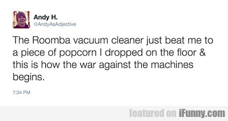 The Roomba Vacuum Cleaner...