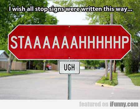 I Wish All Stop Signs...