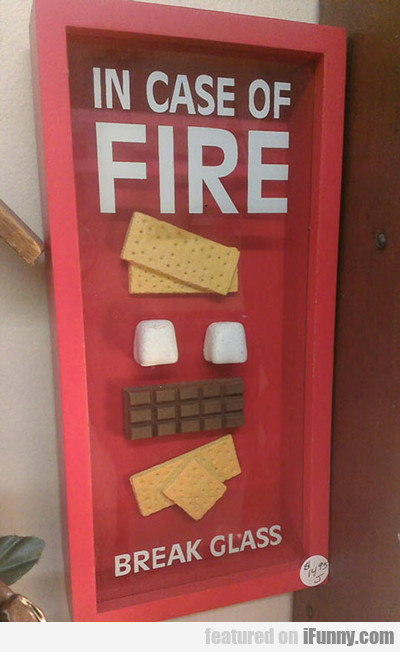 In Case Of Fire, Break Glass...
