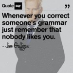 Whenever You Correct Someone's Grammar...