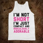 I'm Not Short, I'm Just Compact...