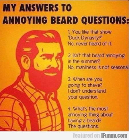 My Answers To Annoyinh Beard Questions'