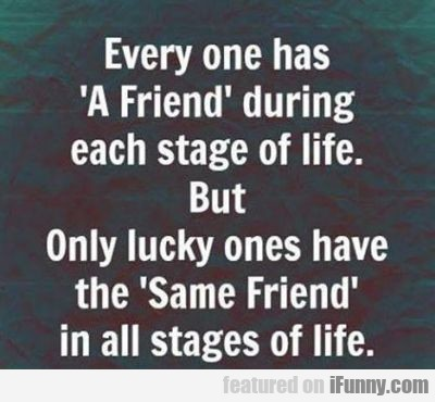 Every On Has A Friend During Each Stage Of Life