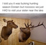 I Told You It Was Fucking Hunting Season...
