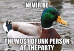 Never Be The Most Drunk Person At The Party...