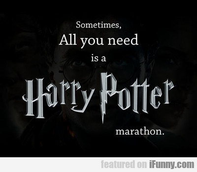 Sometime All You Need Is A Harry Potter Marathon