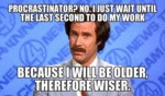 Procrastinator? No, I Just Wait Until The Last...