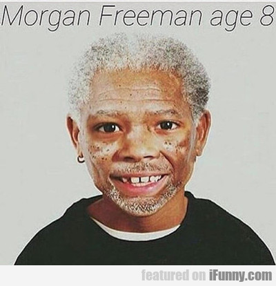 Morgan Freeman Age 8...