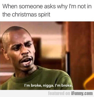 When Someone Asks Why I'm Not In The Christmas...