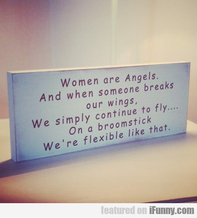 Women Are Angels And When Someone Breaks Our...
