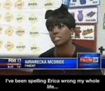 I've Been Spelling Erica Wrong...