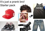 It's Just A Prank Bro! Starter Pack...