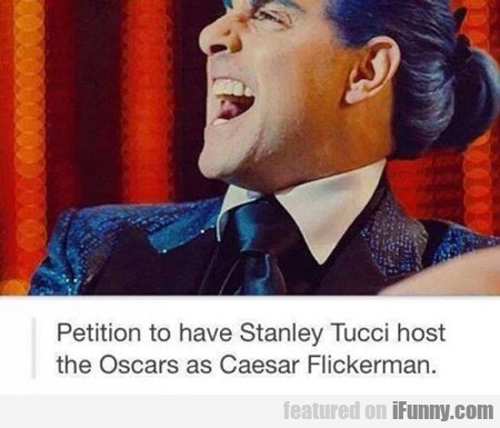 Petition To Have Stanley Tucci...