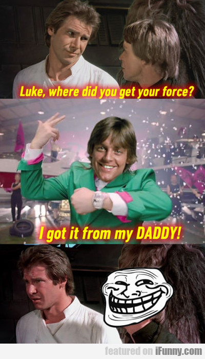 Luke, Where Did You Get Your Force...
