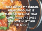 I Just Burnt My Tongue On My Food...