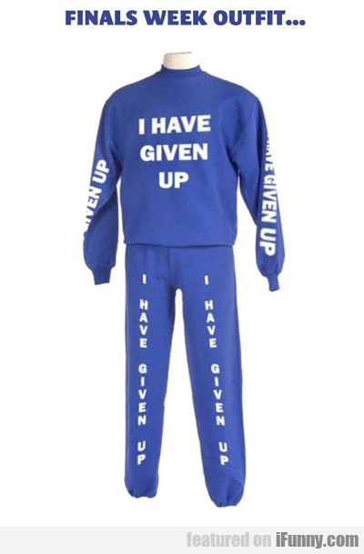 Finals Week Outfit: I Have Given Up...