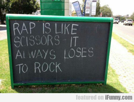 Rap Is Like Scissors, It Will Always Lose To Rock