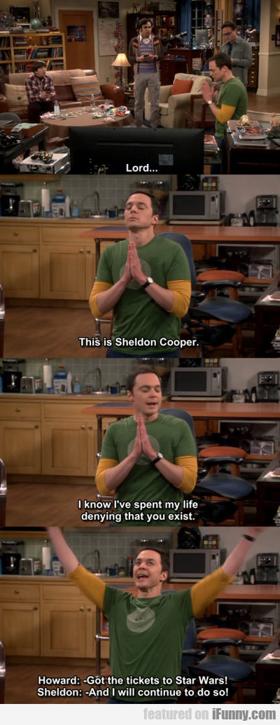 lord... this is sheldon cooper...