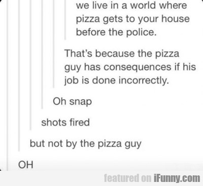 We Live In A World Where Pizza...