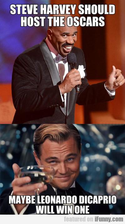 Steve Harvey Should Host The Oscars...