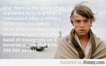 Star Wars Is The Story Of An Orphaned Farm Boy...