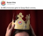 At Bk Everyone Gets To Keep Their Crown...
