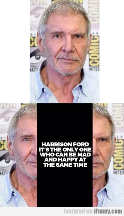 Harrison Ford Is The Only One Who Can...