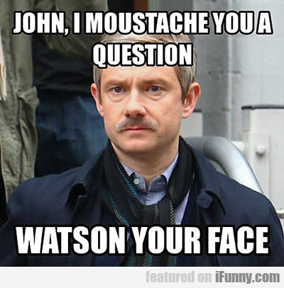John, I Moustache You A Question...