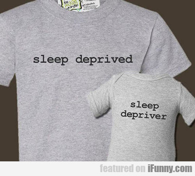 Sleep Deprived, Sleep Depriver...