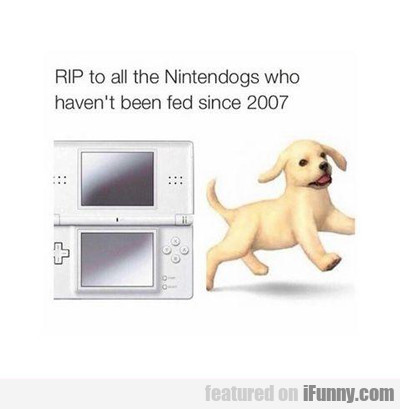 Rip To All The Nintendogs...