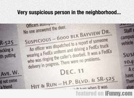 Very Suspicious Person In The Neighborhood...