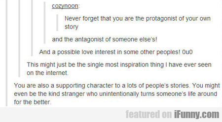 Never Forget That You Are The Protagonist