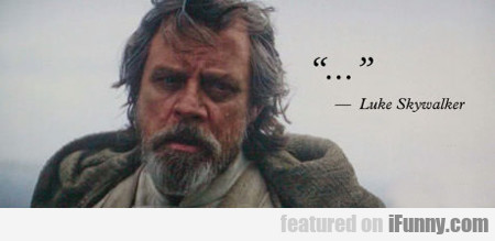 """..."" - Luke Skywalker..."