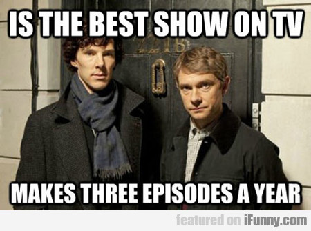Is The Best Show On Tv, Makes Three Episodes...