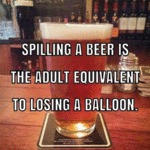 Spilling A Beer Is The Adult Equivalent Of...