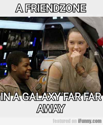 A Friendzone In A Galaxy Far, Far, Away...