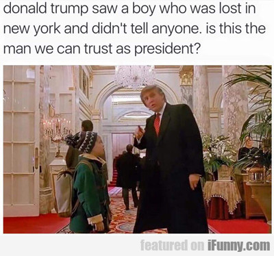 Donald Trump Saw A Boy Who Was Lost...