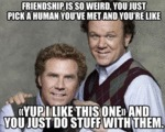 Friendship Is So Weird, You Just Pick A Human...