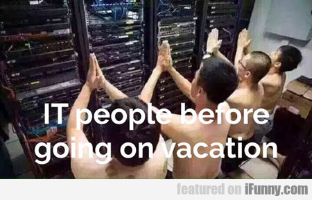 It People Before Going On Vacation...