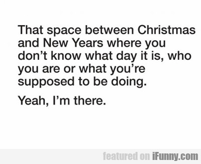 that space between christmas and new year's...