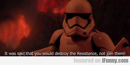 It Was Said That You Would Destroy The Resistance