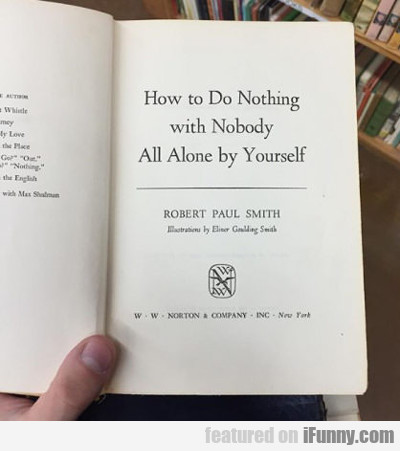 How To Do Nothing With Nobody All By Yourself...