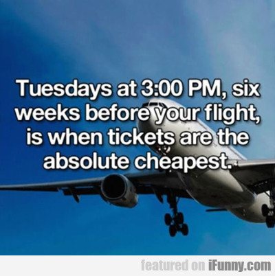 Tuesdays At 3 P.m. - Six Weeks Before Your Flight