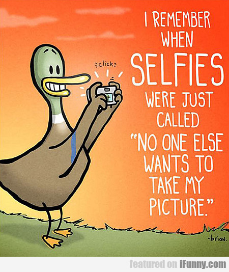 I Remember When Selfies Were Called...