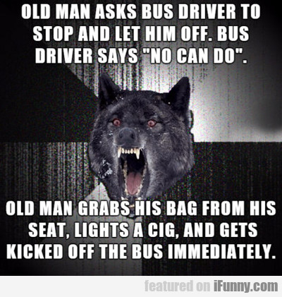 Old Man Asks Bus Driver...
