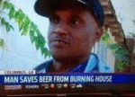 Man Saves Beer From Burning House...
