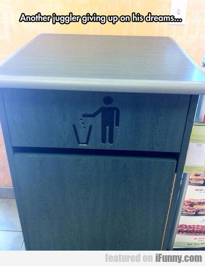 Another Juggler Giving Up On His Dreams...