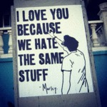 I Love You Because We Hate The Same Stuff...